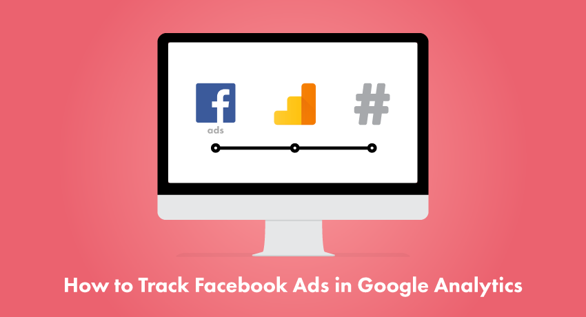 How to Track Facebook Ads in Google Analytics