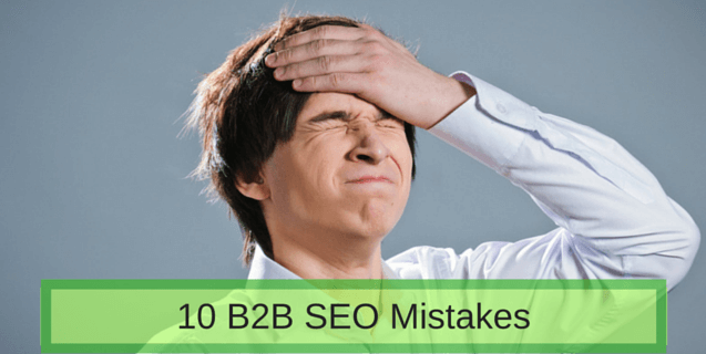 10 Mistakes that B2B Companies Make that Kill Your SEO Program